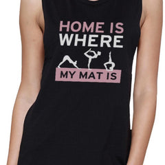 Home Is Where My Mat Is Muscle Tee Work Out Tanks Cute Yoga T-shirt - Slangz TeeZ