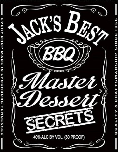 Cooking With JACK DANIELS Master Desert Secrets - 33 PREMIUM Whiskey & Bourbon Based Recipes