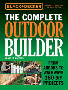 Black & Decker The Complete Outdoor Builder - Updated Edition