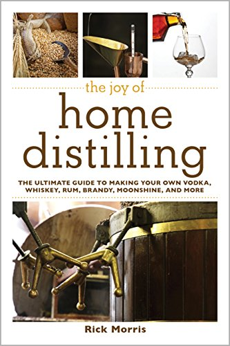The Joy of Home Distilling: The Ultimate Guide to Making Your Own Vodka, Whiskey, Rum, Brandy, Moonshine, and More (The Joy of Series)