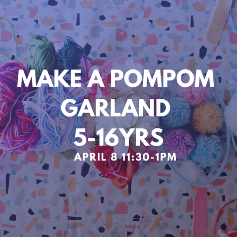 MAKE A POMPOM GARLAND 5-16YRS  Wednesday 8 April 11:30-1pm