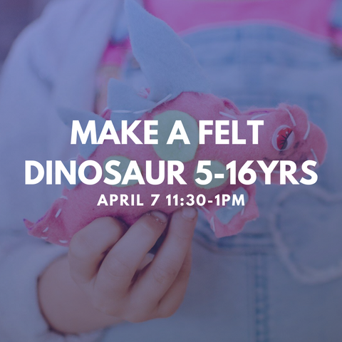 MAKE A FELT DINOSAUR 5-16YRS  Tuesday 7 April 11:30-1pm