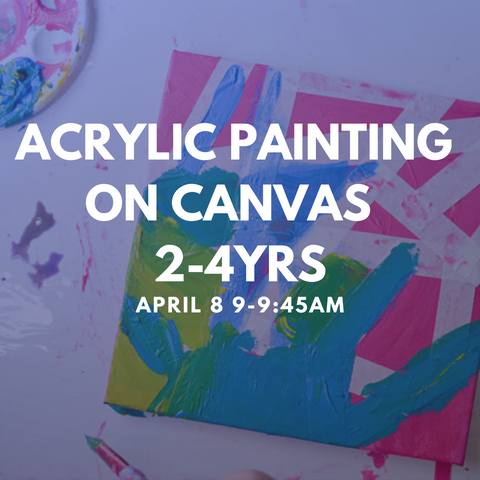 ACRYLIC PAINTING ON CANVAS 2-4YRS Wednesday 8 April 9-9:45am