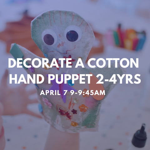 DECORATE A HAND PUPPET 2-4YRS Tuesday 7 April 9-9:45am