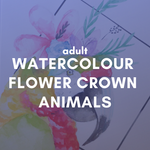 WATERCOLOUR FLOWER CROWN ANIMALS Friday 4 September 6-9pm