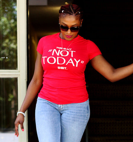 """NOT TODAY"" Shirt"