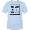 You Lost Me At Females Tees