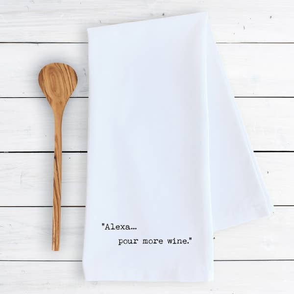 Alexa... Pour More Wine - Tea Towel