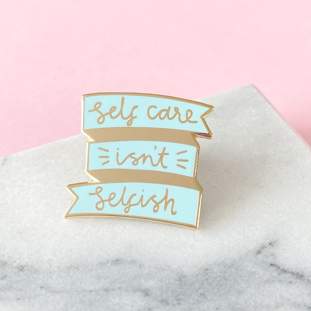 Self Care Isn't Selfish Enamel Pin - Sarah Frances