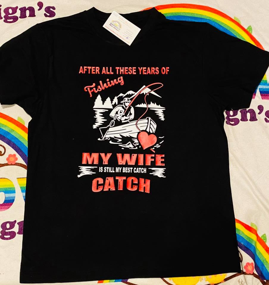 Fishing My Wife Is still my Best catch tshirt