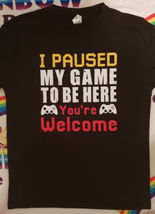 "I paused my game "" T-shirt"