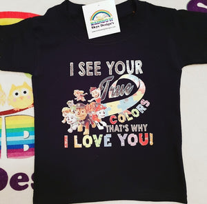 I see your true colours - paw patrol tshirt