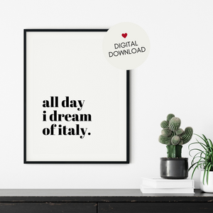 All Day I Dream of Italy Printable Wall Art