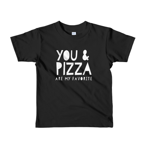You & Pizza Are My Favorite (Short sleeve t-shirt- Little Kids)