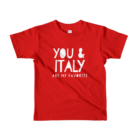 You & Italy Are My Favorite (Short sleeve t-shirt- Little Kids)