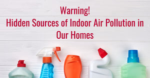 5 Hidden Sources of Indoor Air Pollutants that You Probably Didn't Know