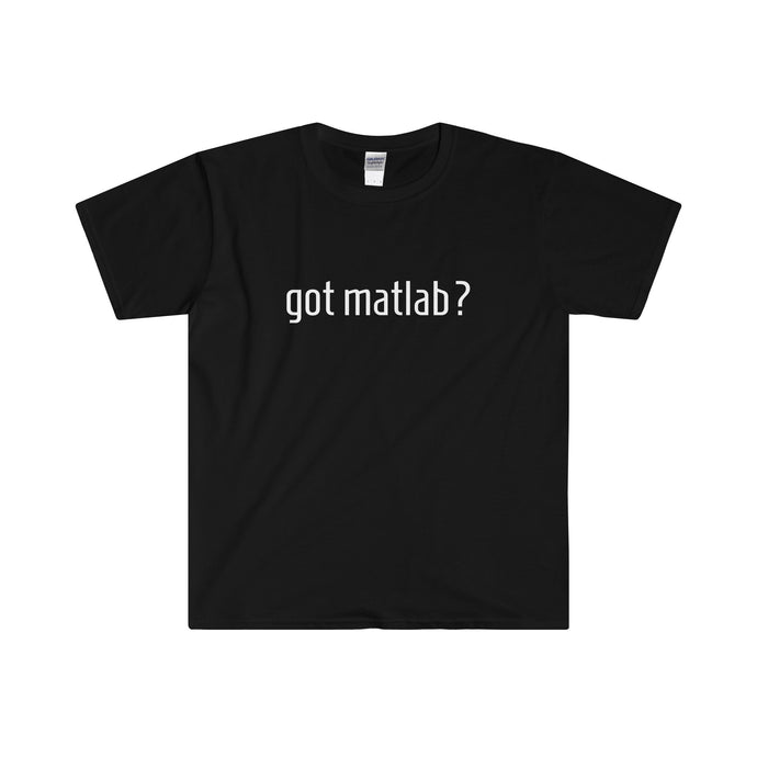 Got Matlab? Adult T-Shirt - D & J Unlimited llc