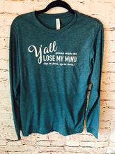 Y'all gonna make me lose my mind up in here up in here funny bella canvas long sleeve tee. teal. - Mavictoria Designs Hot Press Express
