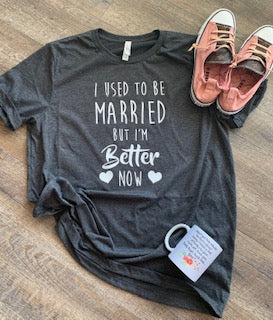 I used to be married but i'm better now. funny divorced graphic tee. divorced af. divorce shirt. - Mavictoria Designs Hot Press Express