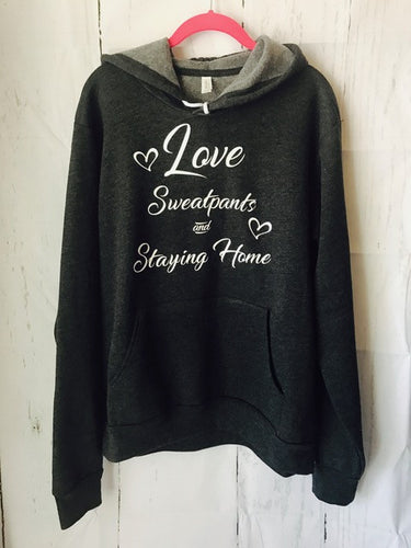 Love Sweatpants and Staying Home Hoodie, hooded sweatshirt funny shirt - Mavictoria Designs Hot Press Express