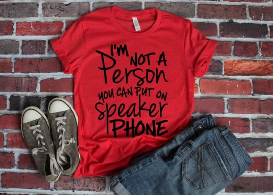 I'm not a person you can put on speaker phone. Funny womens graphic tee shirt tshirt. Gift for wife. - Mavictoria Designs Hot Press Express
