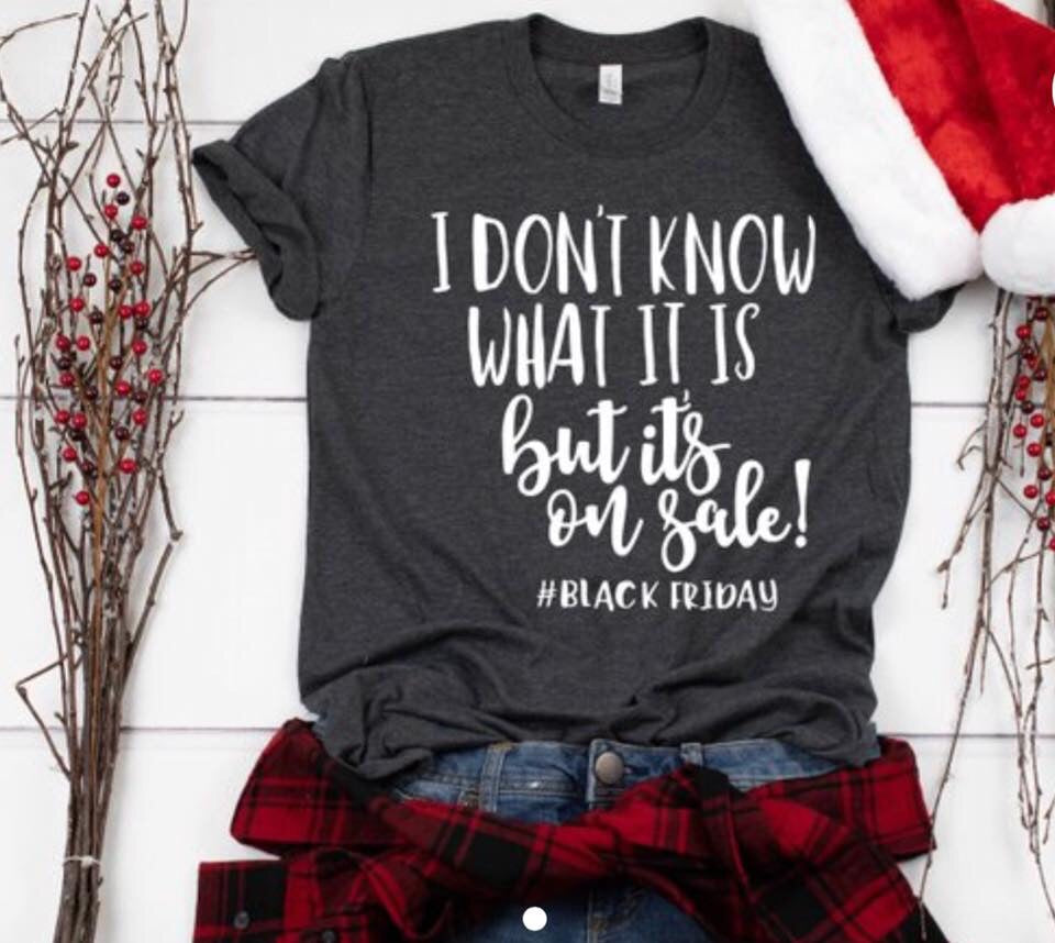 I don't know what it is but it's on sale #blackfriday funny graphic tee - Mavictoria Designs Hot Press Express