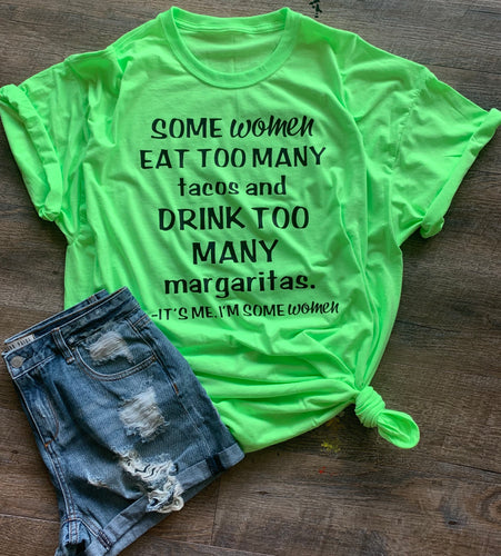 3c365684 Funny graphic tee. $22.99. Some women eat too many tacos and drink too many  margaritas it's me I'm