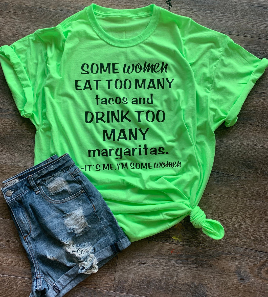 Some women eat too many tacos and drink too many margaritas it's me I'm some women funny graphic tee - Mavictoria Designs Hot Press Express