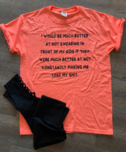 I would be much better at not swearing in front of my kids if they were much better at not making me lose my shit. Funny womens graphic tee. Motherhood - Mavictoria Designs Hot Press Express