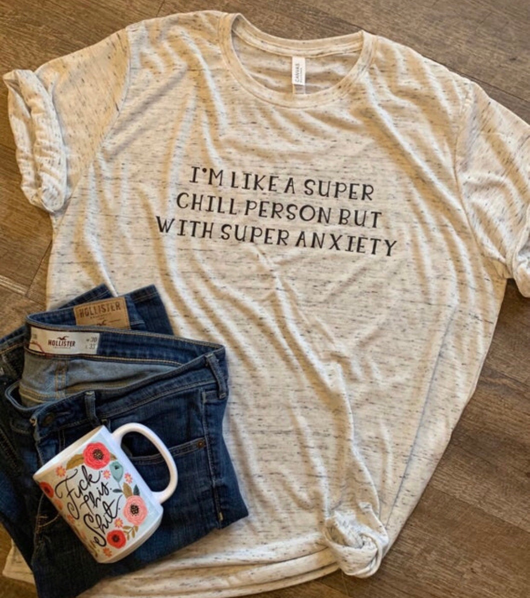 I'm like a super chill person with super anxiety funny womens graphic tee. Bella canvas. - Mavictoria Designs Hot Press Express