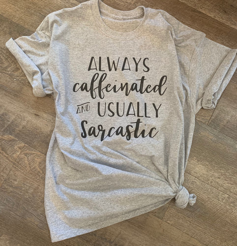 19f7ae8b Always caffeinated and usually sarcastic funny graphic tee - Mavictoria  Designs Hot Press Express