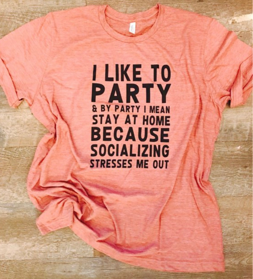 I like to party and by party I mean stay at home because socializing stresses me out   Unisex fit - Mavictoria Designs Hot Press Express