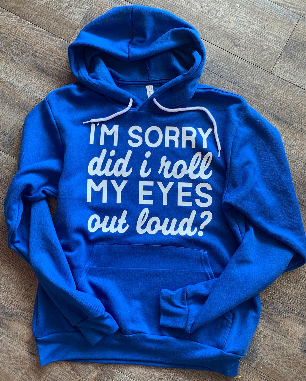 I'm sorry did I roll my eyes out loud? // hoodie or tee // sarcastic graphic tee - Mavictoria Designs Hot Press Express