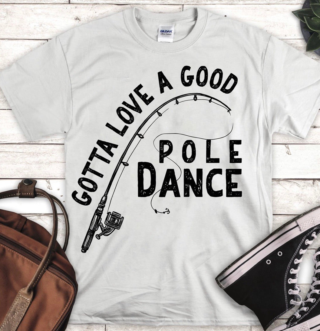 Gotta love a good pole dance funny fishing graphic tee - Mavictoria Designs Hot Press Express