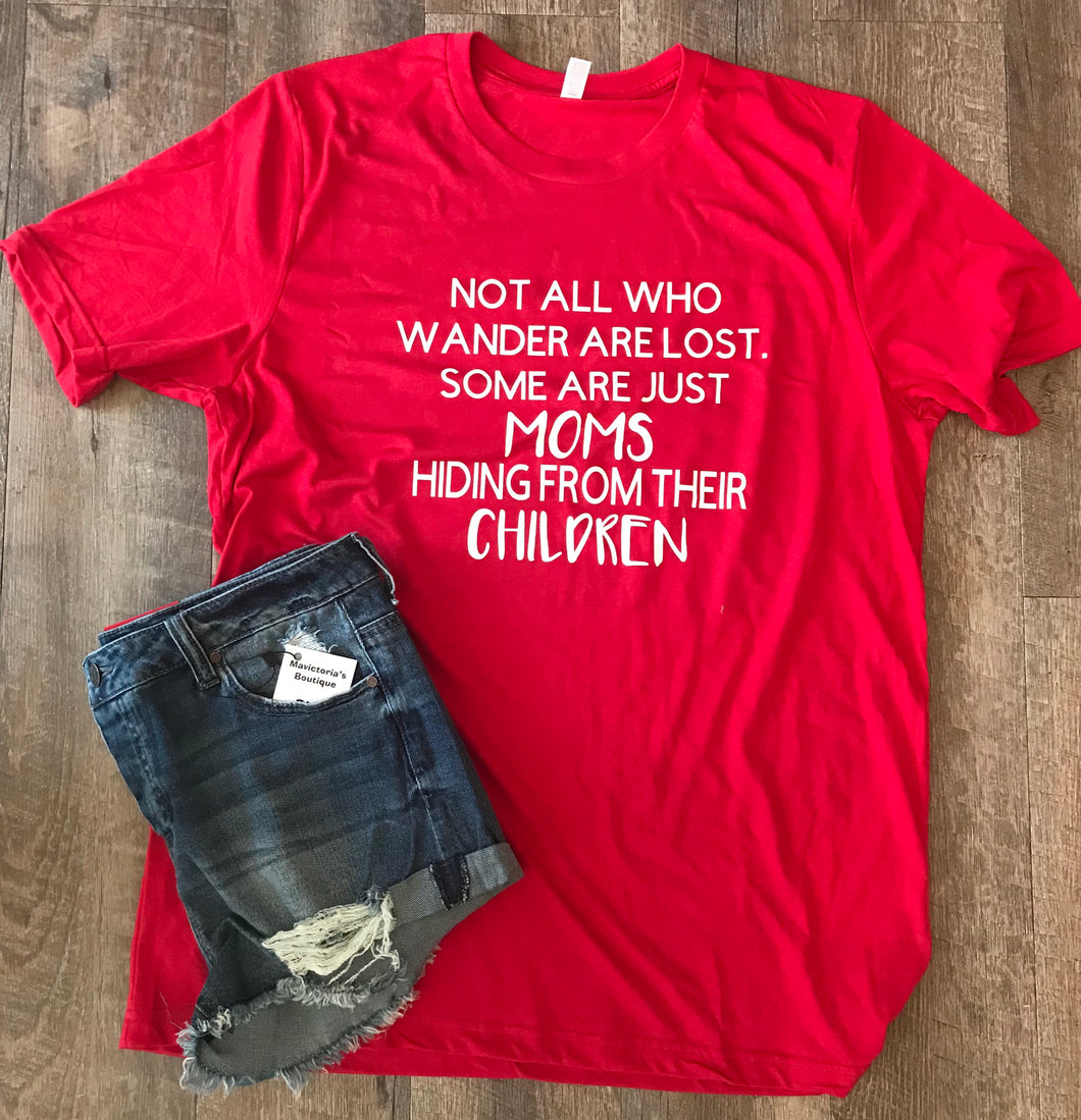 Not all who wander are lost some are just moms hiding from their children funny tee - Mavictoria Designs Hot Press Express