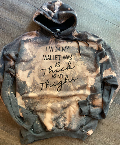 I wish my wallet was as thick as my thighs // distressed hoodie or tee - Mavictoria Designs Hot Press Express