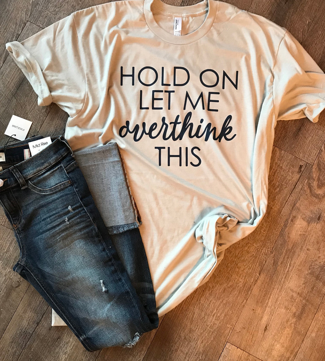 Hold on let me overthink this funny graphic tee - Mavictoria Designs Hot Press Express