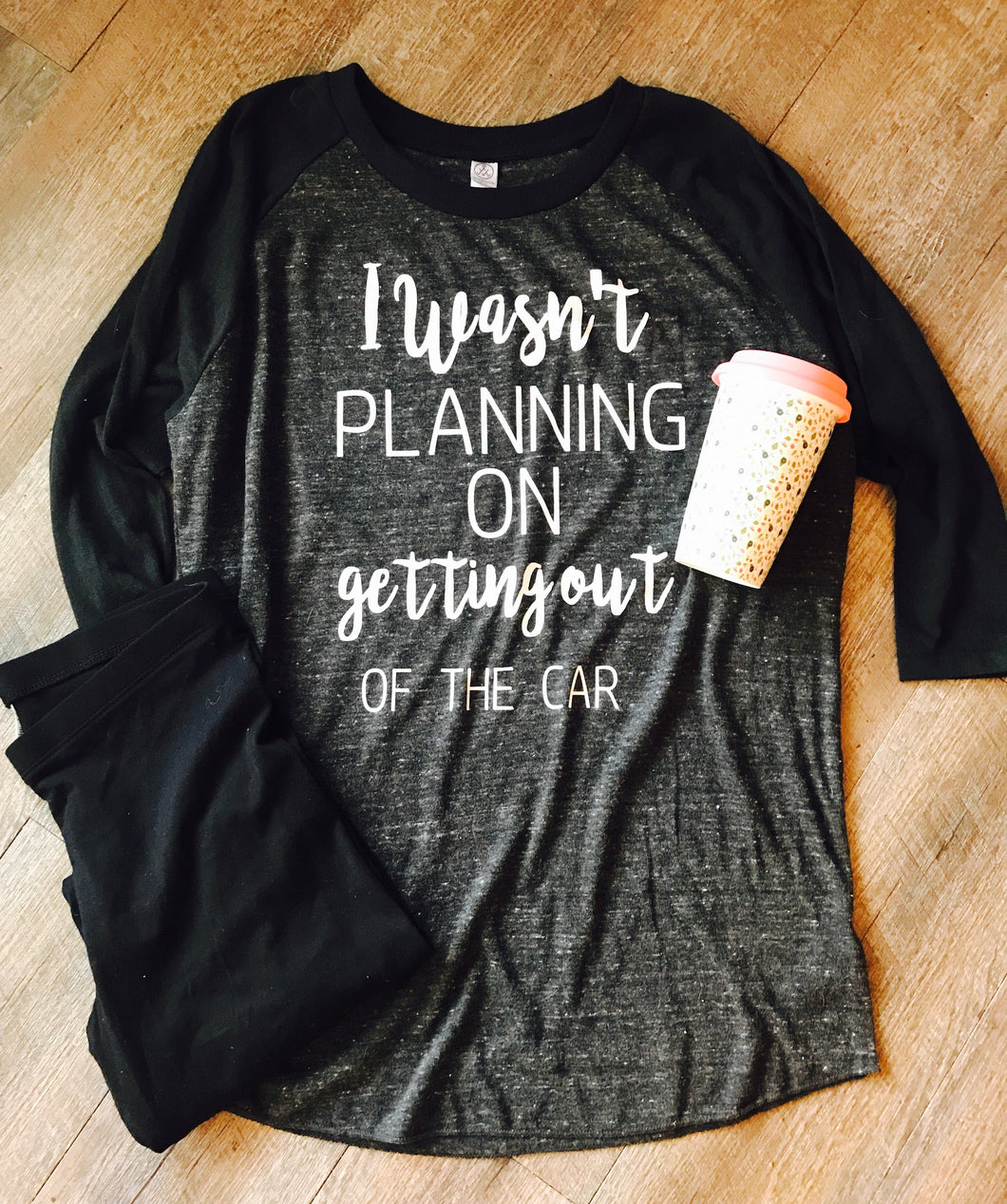 I wasn't planning on getting out of the car Raglan . Momlife. - Mavictoria Designs Hot Press Express