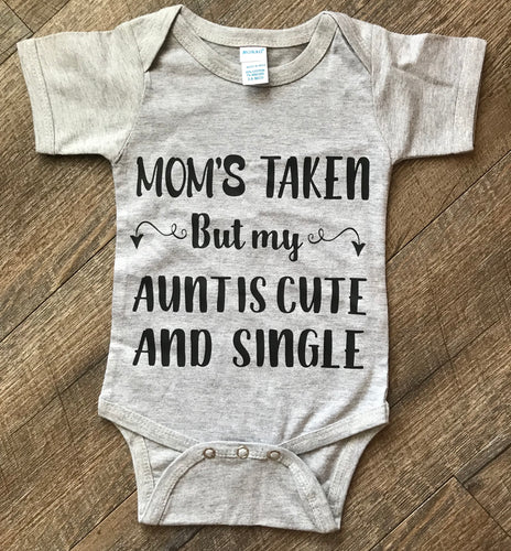 Moms taken but my aunt is cute and single funny onesie or tshirt toddler aunt life - Mavictoria Designs Hot Press Express