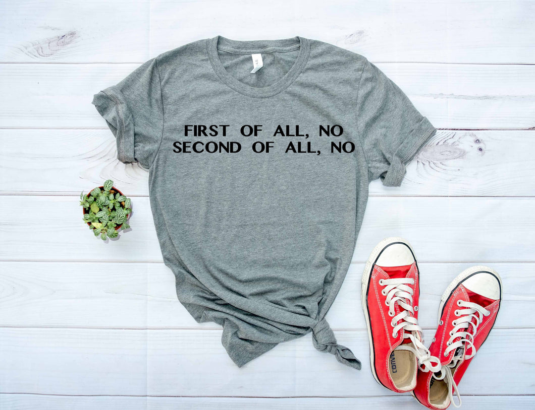 First of all, no second of all, no / funny sarcastic graphic tee - Mavictoria Designs Hot Press Express