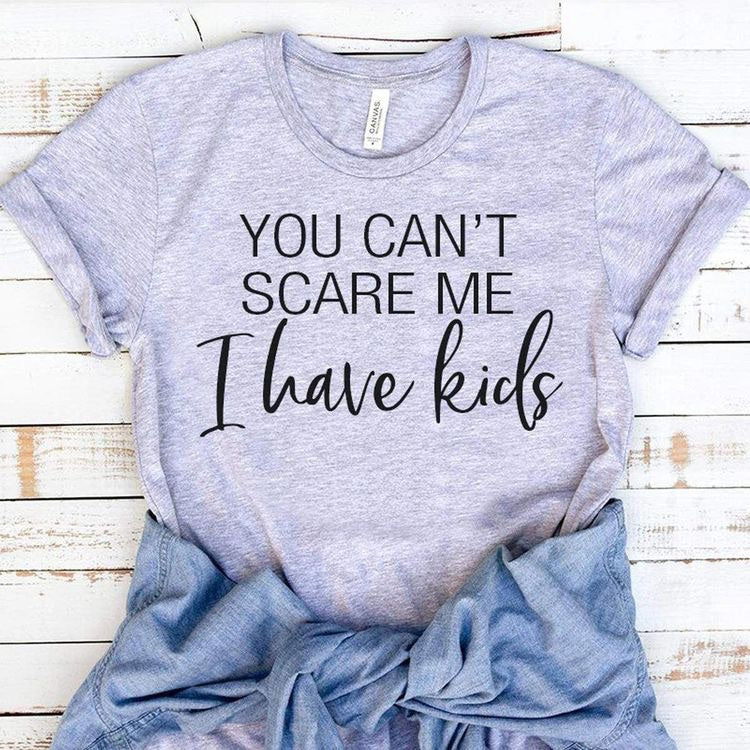 You can't scare me I have kids funny graphic tee long sleeve crew or hoodie - Mavictoria Designs Hot Press Express