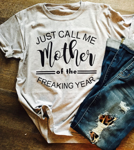 a846e40dc4 Just call me mother of the freaking year. Funny custom shirt. Tshirt design.
