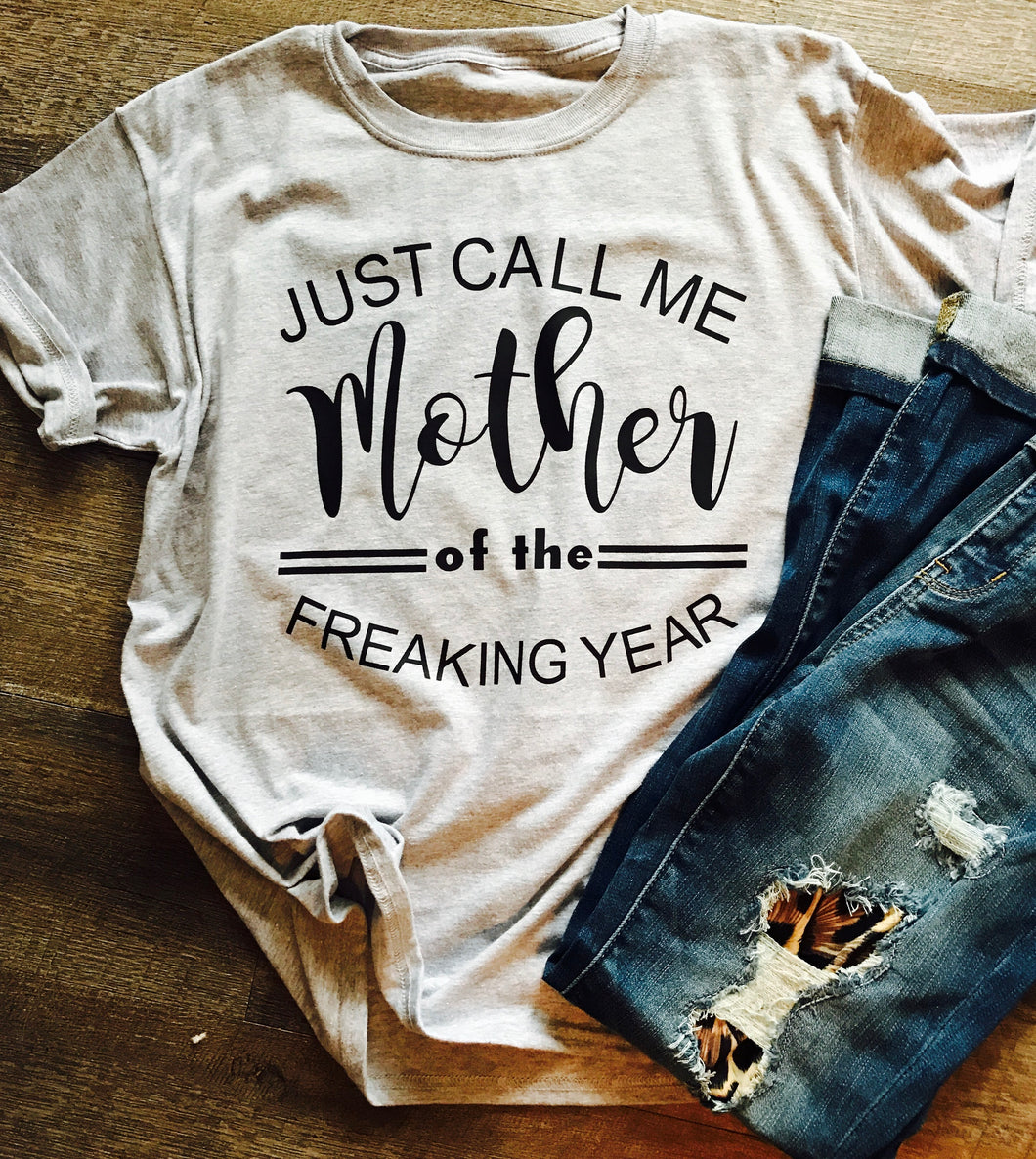 Just call me mother of the freaking year. Funny custom shirt. Tshirt design. Custom tee. Momlife. Mom shirt. Mom tee. - Mavictoria Designs Hot Press Express