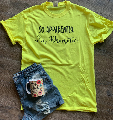 66560a038 So apparently I'm dramatic. Funny sarcastic graphic tee neon yellow -  Mavictoria Designs