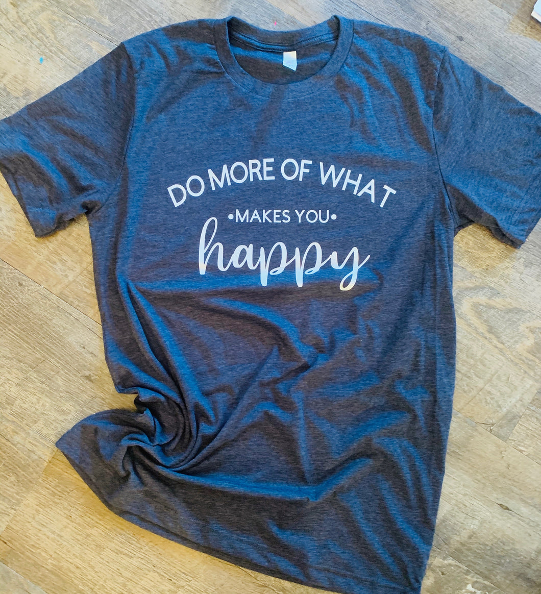 Do More Of What Makes You Happy graphic tee long sleeve crew or hoodie - Mavictoria Designs Hot Press Express