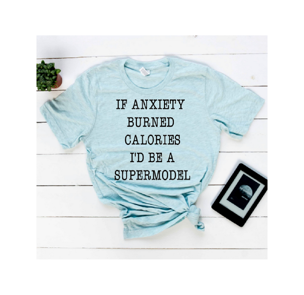 If anxiety burned calories I'd be a supermodel // funny graphic tee - Mavictoria Designs Hot Press Express