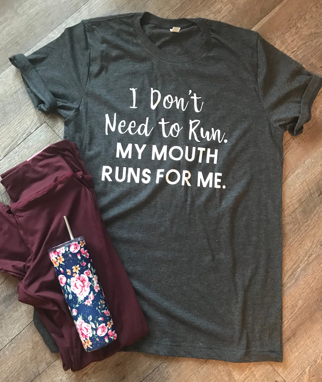 I don't need to run my mouth runs for me funny graphic tee - Mavictoria Designs Hot Press Express
