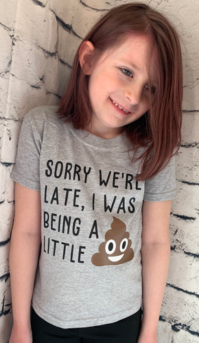 Sorry we're late, I was being a little shit (poop emoji) funny kids or adult graphic tee - Mavictoria Designs Hot Press Express