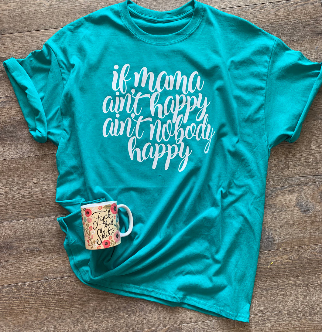 If mama ain't happy ain't nobody happy. Funny graphic tee. - Mavictoria Designs Hot Press Express