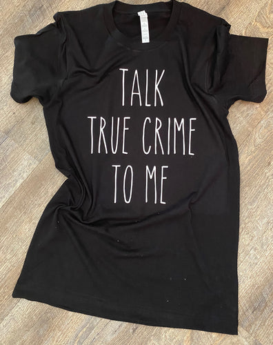 Talk true crime to me funny graphic tee long sleeve crew or hoodie - Mavictoria Designs Hot Press Express